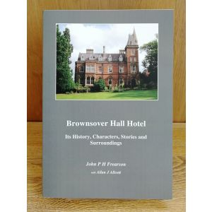 Brownsover Hall Hotel - Its History, Characters, Stories and Surroundings (John P H Frearson with Allan J Allcott)