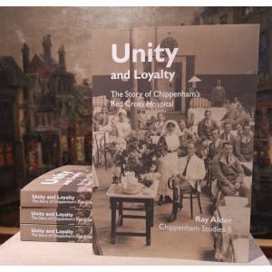 Unity and Loyalty: The Story of Chippenham's Red Cross Hospital (Paperback)