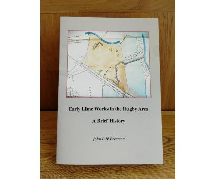 Early Lime Works in the Rugby Area - A Brief History (John P H Frearson)